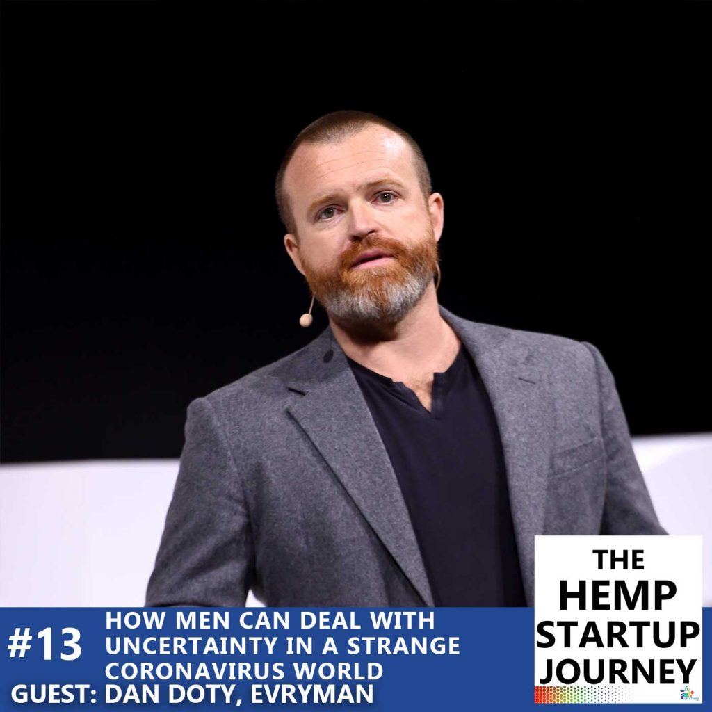 Podcast episode: Dan Doty on how men can deal with uncertainty in a strange coronavirus world. The Hemp Startup Journey.