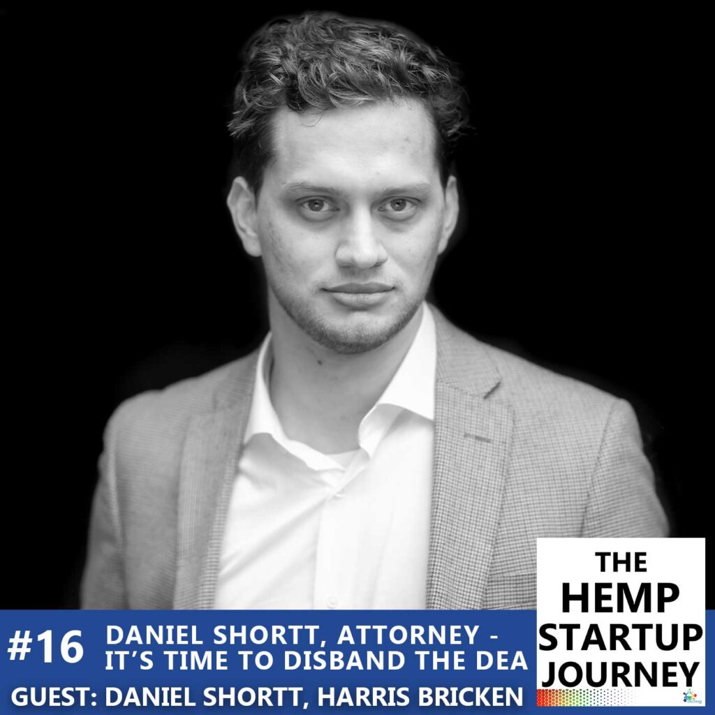 Daniel Shortt, Attorney - It's Time To Abolish The DEA (podcast episode on The Hemp Startup Journey)